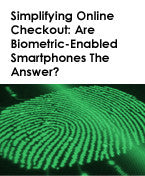 Simplifying Online Checkout: Are Biometric-Enabled Smartphones The Answer?