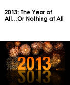 "2013: The Year of All…Or Nothing at All	""THIS IS A FREE REPORT"""