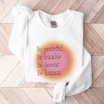 Be Grateful, Be Humble, Be Decent, Be Human - Sweatshirt