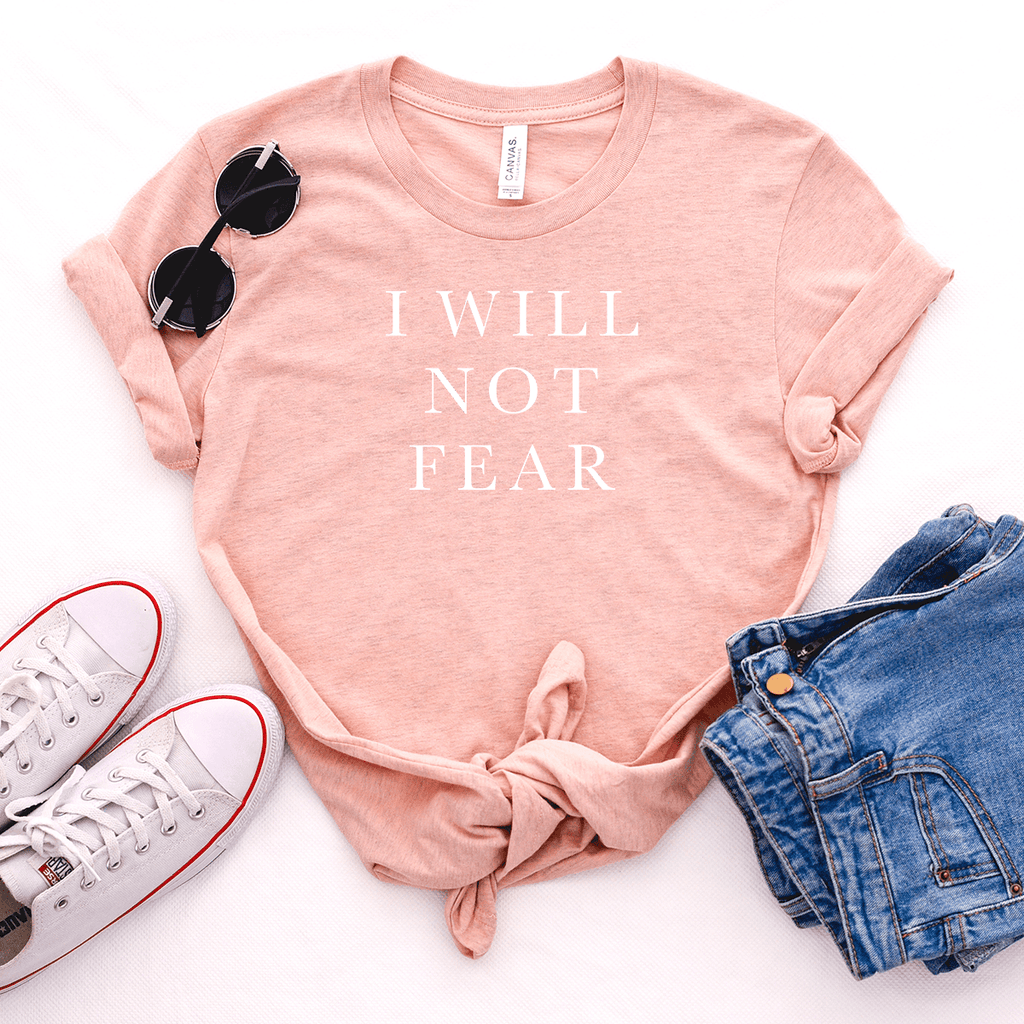 I Will Not Fear - Bella+Canvas Tee