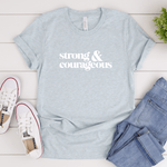 Strong & Courageous - Bella+Canvas Tee