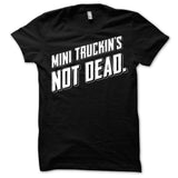 Mini Truckin's Not Dead (White Print)