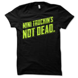 Mini Truckin's Not Dead (Highlighter Yellow Print)