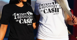 "CA$H I$ QUEEN ""APOLOGY"" T-SHIRT"