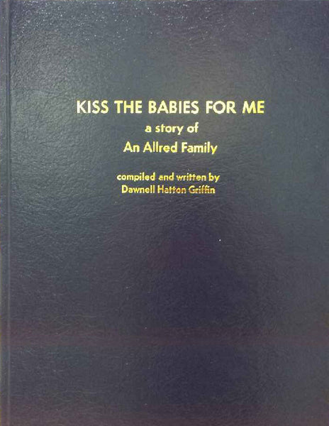 Kiss the Babies for Me: A Story of an Allred Family