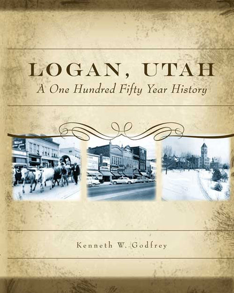 Logan, Utah A One Hundred Fifty Year History