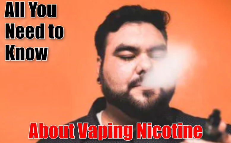 All You Need to Know about Vaping Nicotine