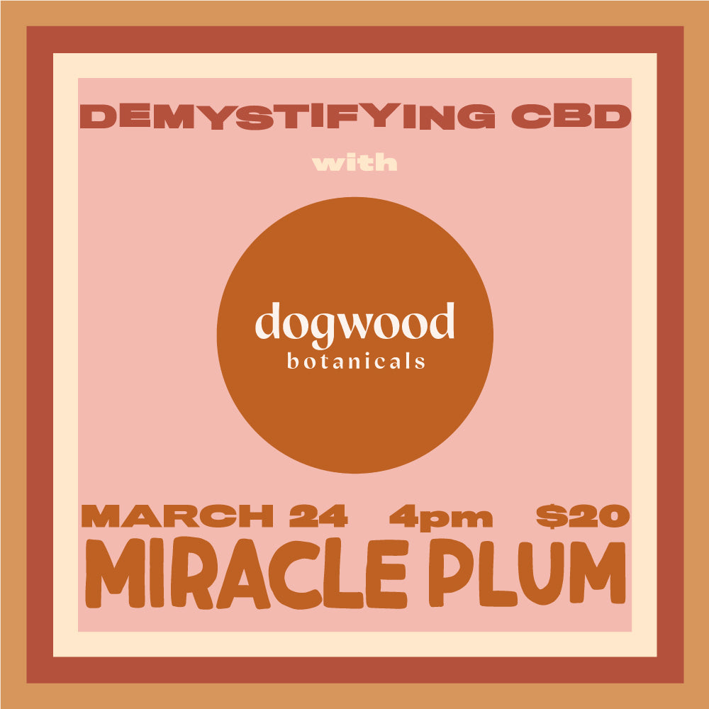 3/24/2019 4:00PM-5:00PM | DEMYSTIFYING CBD WITH DOGWOOD BOTANICALS