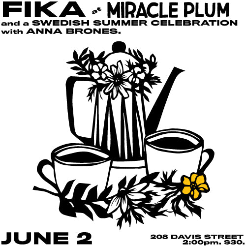 6/2/2019 2:00PM-4:00PM | FIKA AT MIRACLE PLUM AND A SWEDISH SUMMER CELEBRATION WITH ANNA BRONES