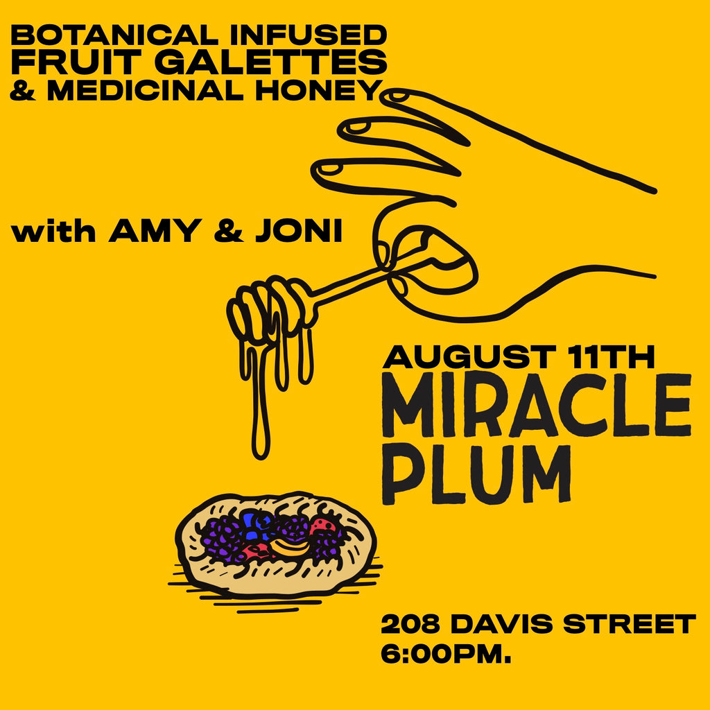 8/11/2019 6:00PM-8:30PM | BOTANICAL INFUSED FRUIT GALETTES + MEDICINAL HONEY WITH AMY & JONI