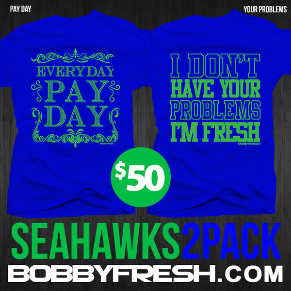 2 Pack Pay Day / Your Problems Seahawks Blue Tees