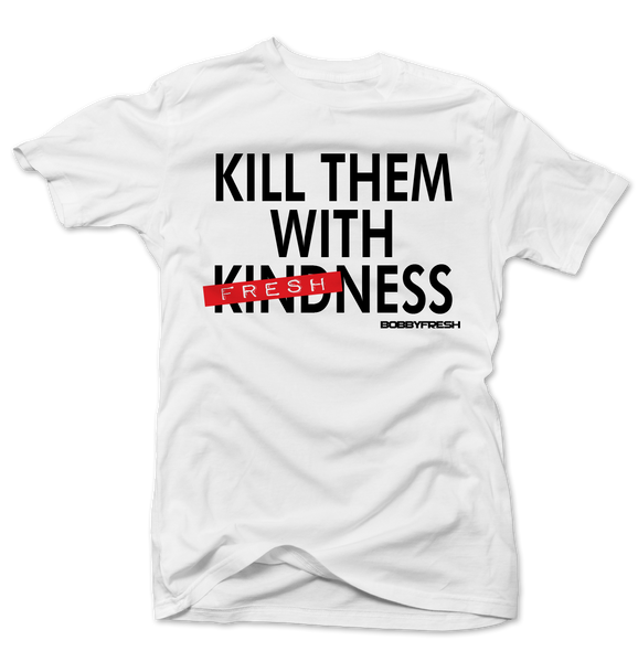Kill Them With Freshness White Tee
