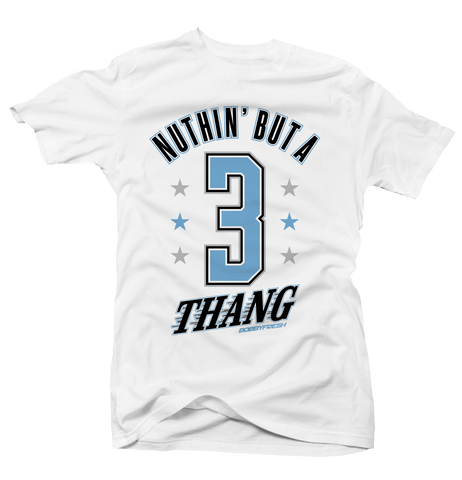 Nothing But a 3 Thang Unc 3 White Tee
