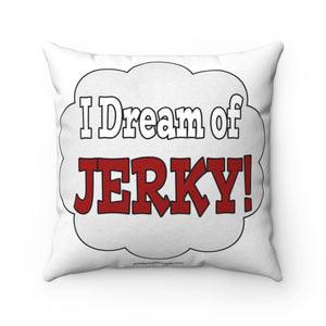 I Dream Of Jerky! Square Pillow