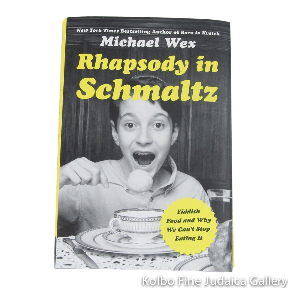 Rhapsody in Schmaltz: Yiddish Food and Why We Can't Stop Eating It, hc
