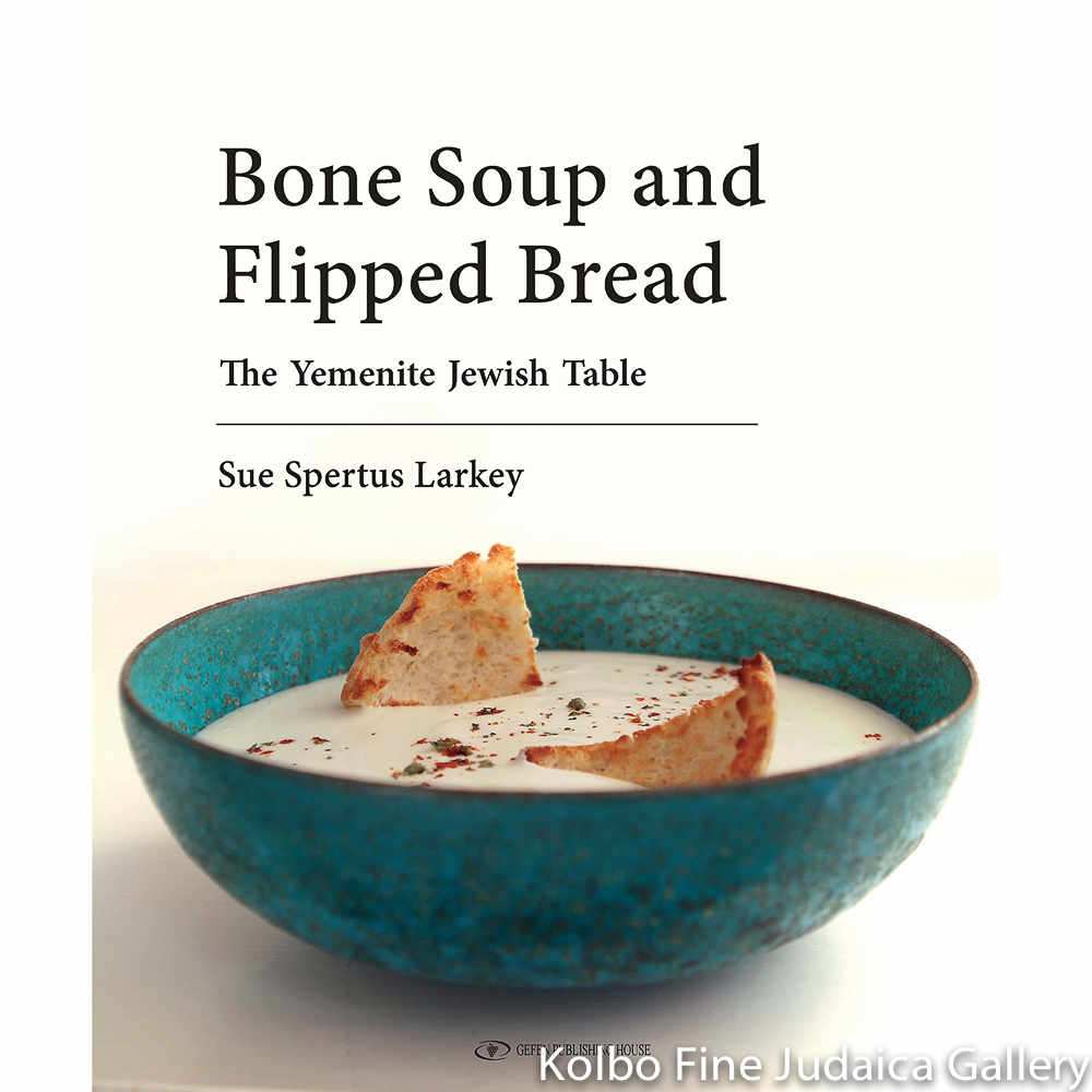 Bone Soup and Flipped Bread: The Yemenite Jewish Kitchen, hc