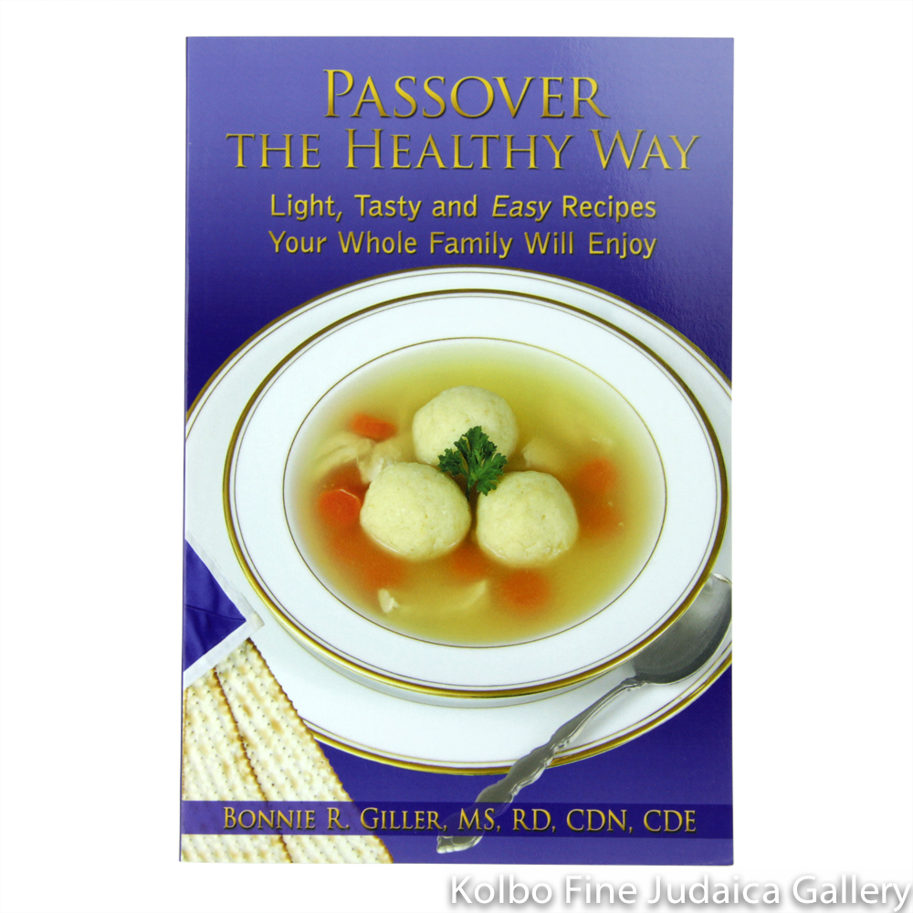 Passover the Healthy Way: Light, Tasty, and Easy Recipes Your Whole Family Will Enjoy
