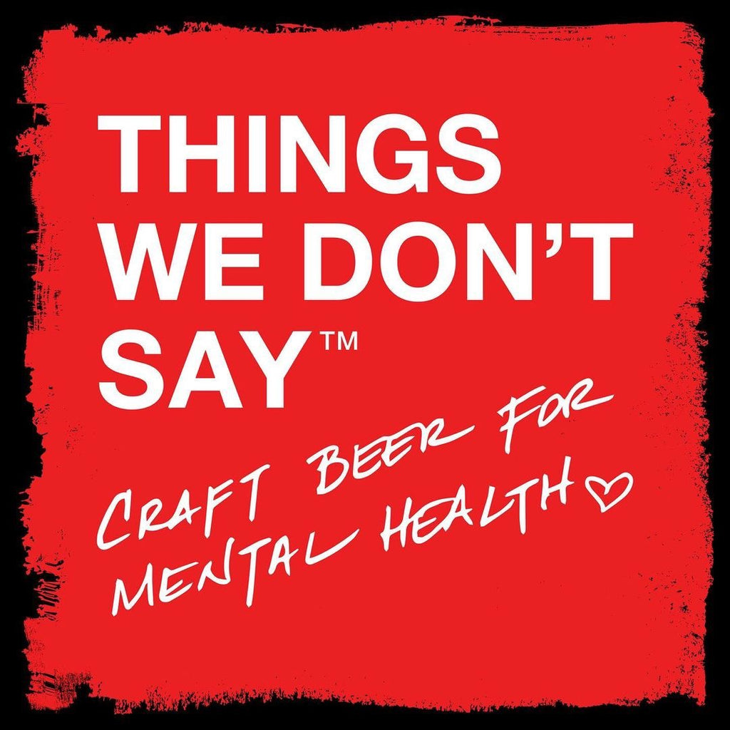 Things We Don't Say: Craft Beer For Mental Health
