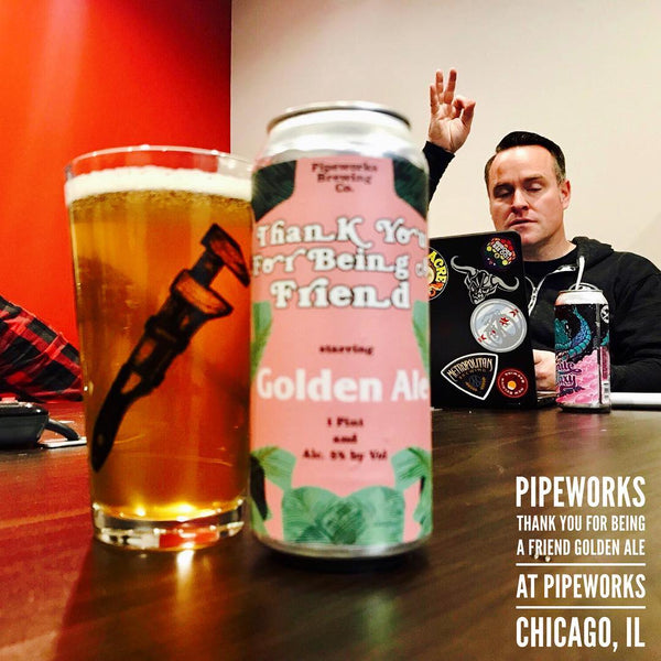 Pipeworks - Thank You For Being A Friend Golden Ale