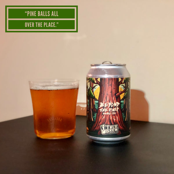 True Brew - Beyond The Pines Double IPA