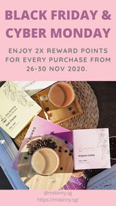 Ms Kinny Black Friday & Cyber Monday - Earn 2x Ms Kinny Points for every S$1 spent