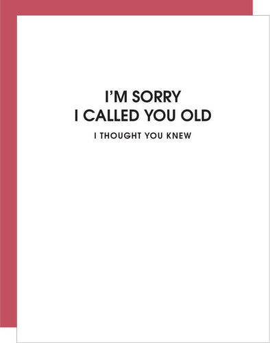 I'm Sorry I Called You Old Letterpress Birthday Card
