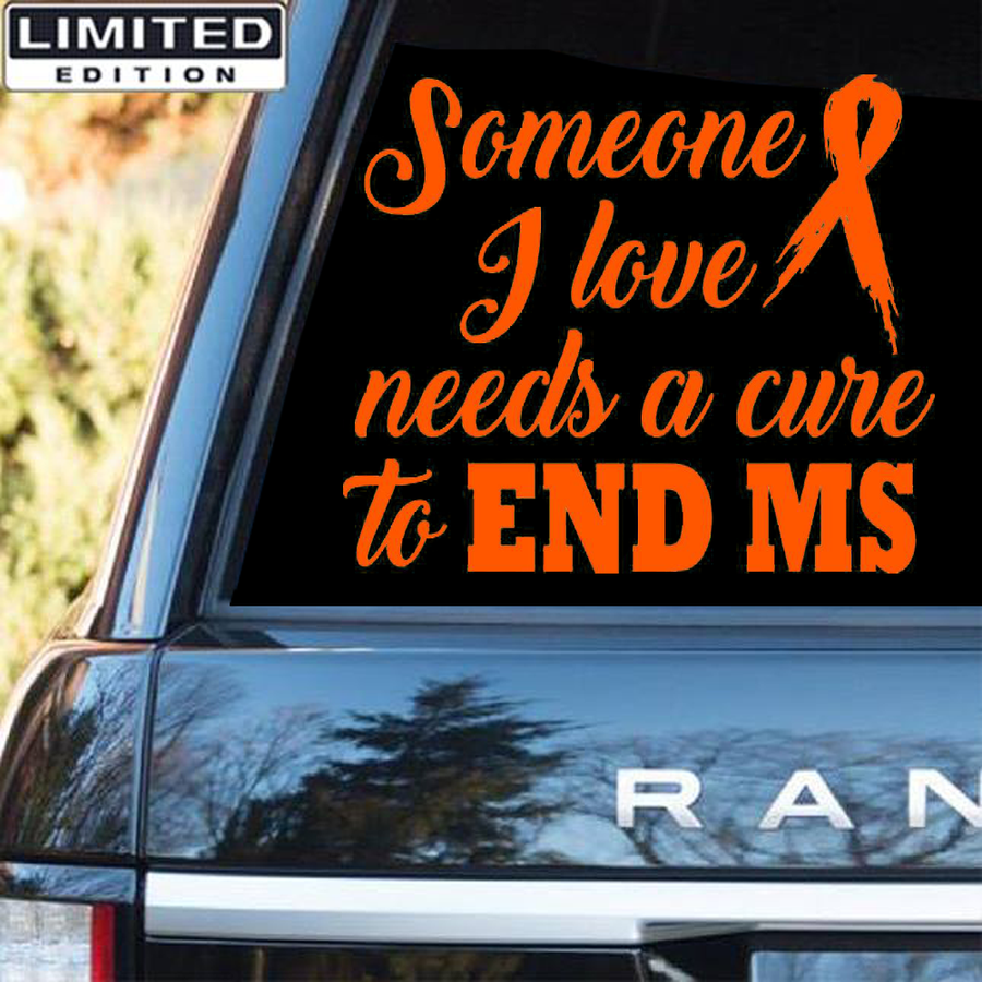 Multiple sclerosis Awareness Sticker : Someone I Love Needs A Cure To End MS