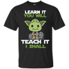 Learn It You Will Teacher It I Shall Tshirt