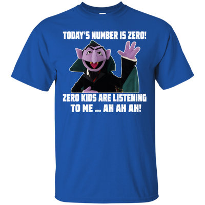 Today's Number Is Zero! Zero Kids Are Listening To Me ... Ah Ah Ah Tshirt