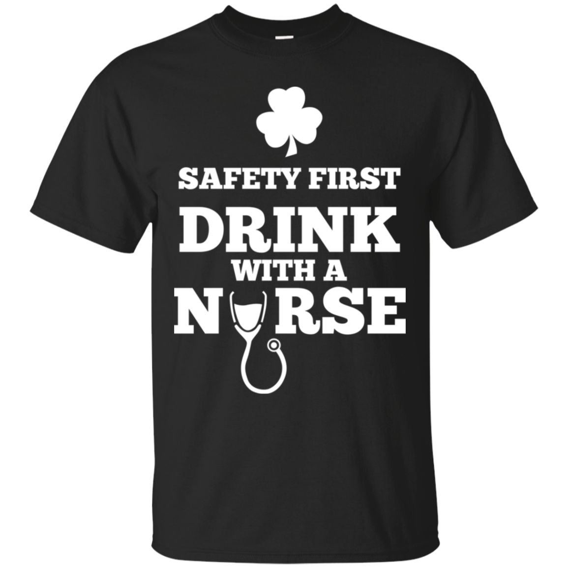 Safety First Drink With A Nurse Irish Day Tshirt