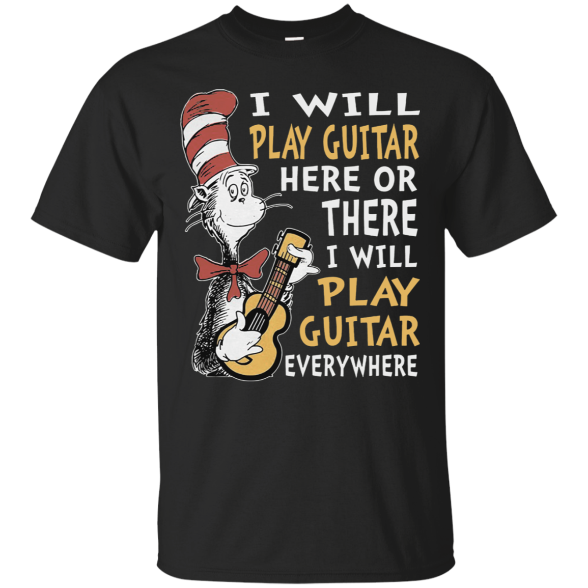 I Will Play Guitar Here Or There I Will Play Guitar Everywhere Tshirt