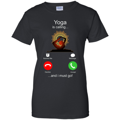 Yoga Is Calling And I Must Go Tshirt