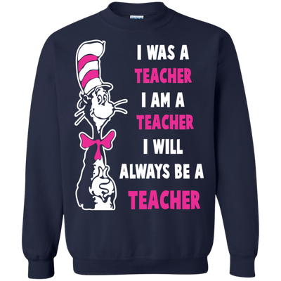 I Was A Teacher I Am A Teacher I Will Always Be A Teacher.png Tshirt