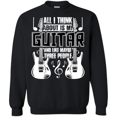 All I Think About Is My Guitar And Like Maybe There People Tshirt