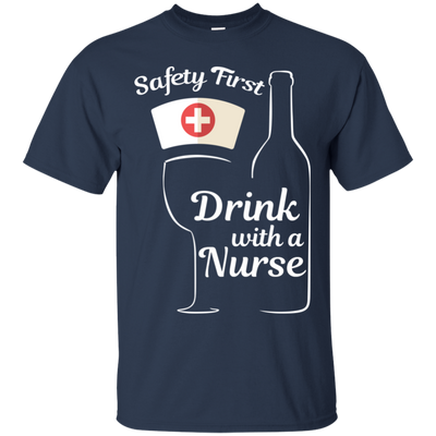Safety First Drink With A Nurse Tshirt