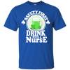 Safety First Drink With A Nurse Patrick Tshirt