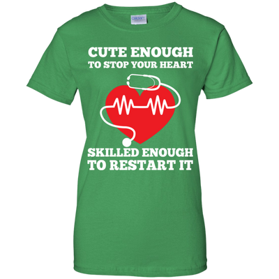 Cute Enough To Stop Your Heart Skilled Enough To Restart It Tshirt