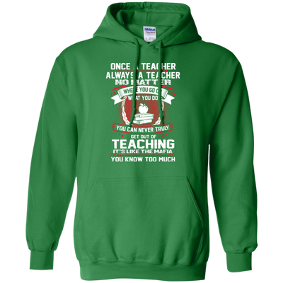One A Teacher Always A Teacher Where You Go Or You Can Never Truly Get Out Of Teaching Tshirt