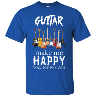 Guitar Make Me Happy You, Npt So Much Tshirt