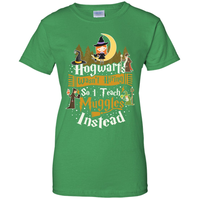 Hogwarts Wasn't Hiring So I Teach Muggles Instead Tshirt