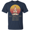 All I Need Is Love And Yoga And A Dog Tshirt