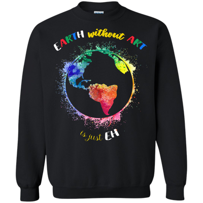 Earth Without Art Is Just Eh Tshirt