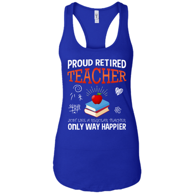 Proud Retired Teacher Just Like A Regular Teacher Only Way Happier Tshirt