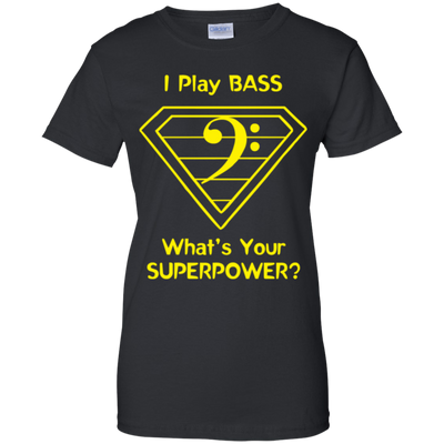 I Play Bass What's Your Superpower Tshirt