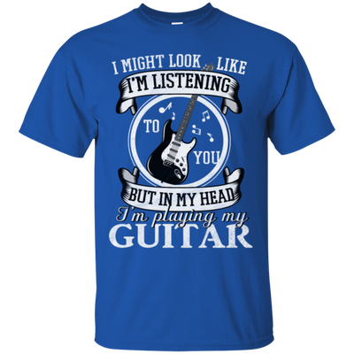 I Might Look Like To You But In My Head I'm Playing My Guitar Tshirt
