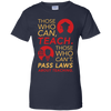 Those Who Can Teach Those Who Can't Pass Laws About Teaching Tshirt