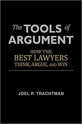 The Tools of Argument: How the Best Lawyers Think, Argue, and Win: Joel P. Trachtman