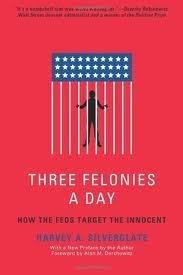 Three Felonies A Day: How the Feds Target the Innocent: Harvey Silverglate