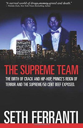 The Supreme Team: The Birth of Crack and Hip-Hop, Prince's Reign of Terror and the Supreme/ 50 Cent Beef Exposed