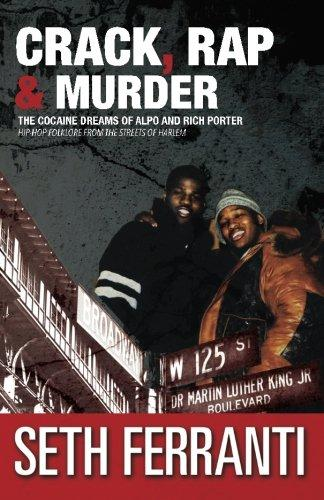 Crack, Rap and Murder: The Cocaine Dreams of Alpo and Rich Porter Hip-Hop Folklore from the Streets of Harlem